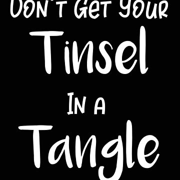 Christmas Don't Get Your Tinsel in a Tangle by stacyanne324