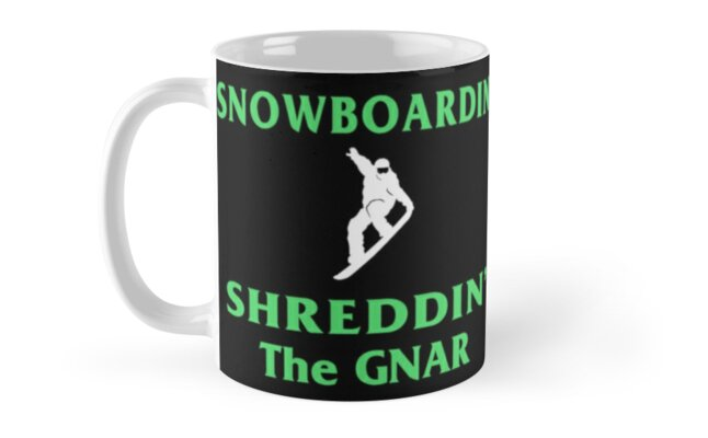 Snowboard T-Shirt, Shred the Gnar. by maxxexchange
