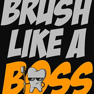 Brush Like A Boss Dentistry Funny Dentist Dental Hygienist by Essetino