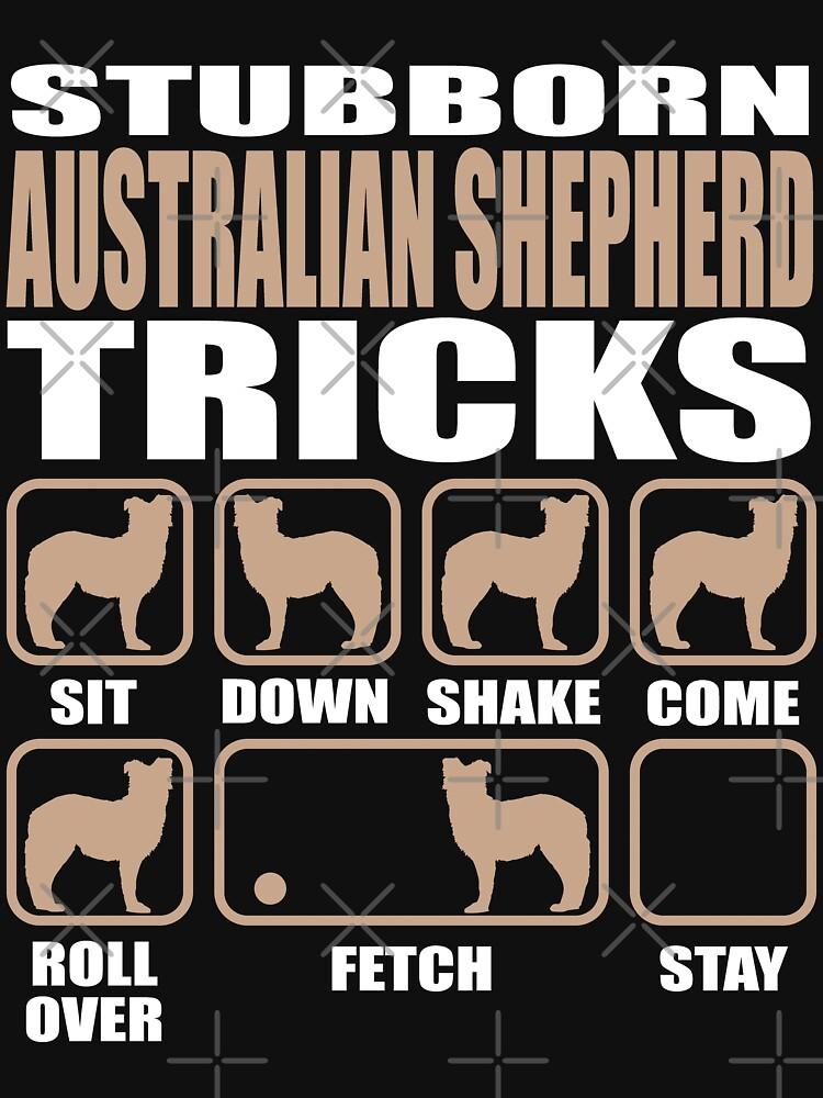 Stubborn Australian Shepherd Tricks design by Vroomie