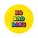 no bad days pin by lolosenese