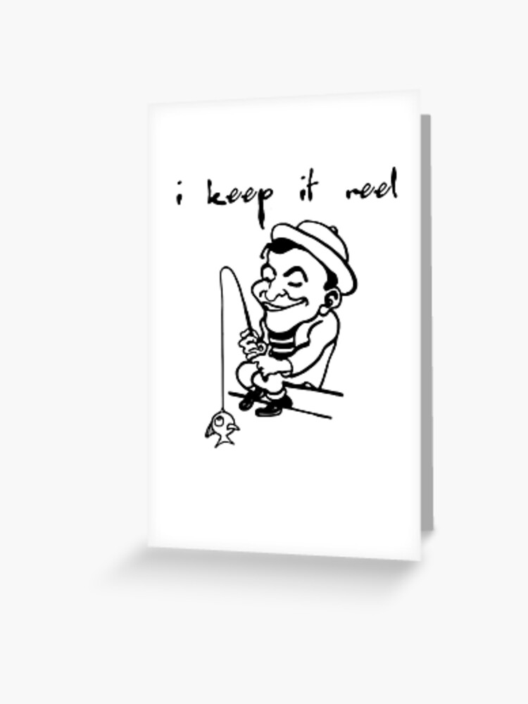 I Keep It Reel Greeting Card By Exemplary Redbubble