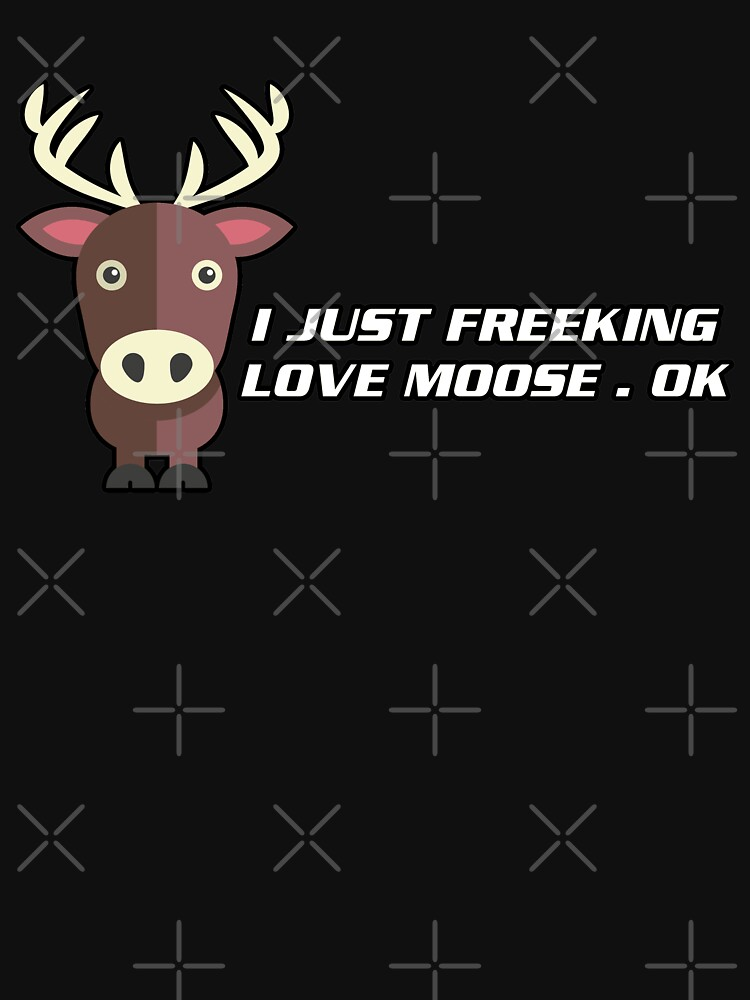 I Freeking Love Moose by Vroomie