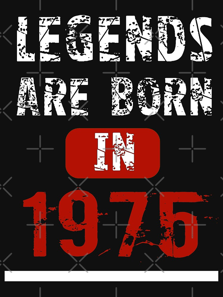Legends Are Born In 1975 Birthday by Vroomie