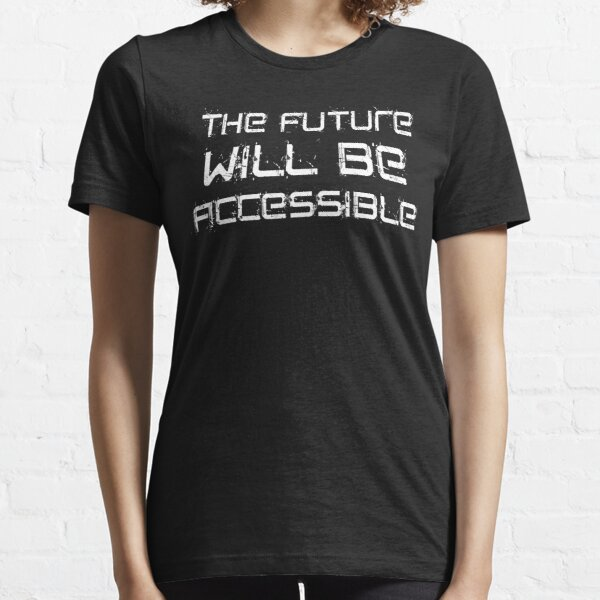 The Future Will Be Accessible | by Cripple Punk Designs (white logo) Essential T-Shirt