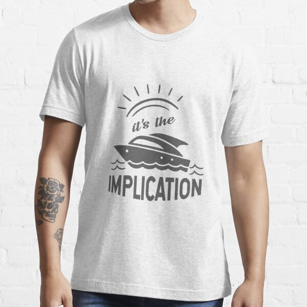 The implication - it's always sunny in philadelphia Essential T-Shirt