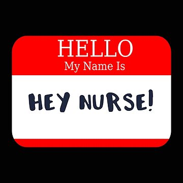 Nurse Hello My Name is Hey Nurse Name Tag by stacyanne324