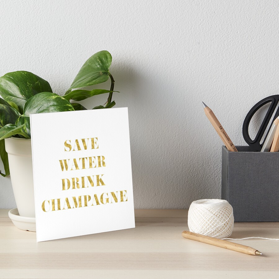 Save Water Drink Champagne - Faux Gold Foil Art Board Print