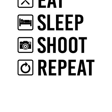 Eat Sleep Shoot Repeat by rockpapershirts