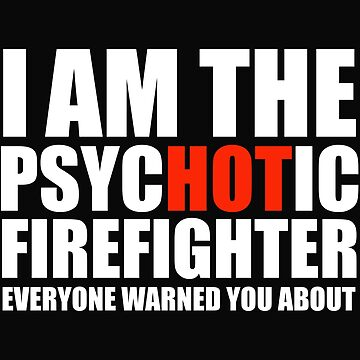 Hot Psychotic Firefighter You Were Warned About by losttribe