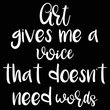 Art Gives Me a Voice That Doesn't Need Words Artist Gift Art Major by stacyanne324