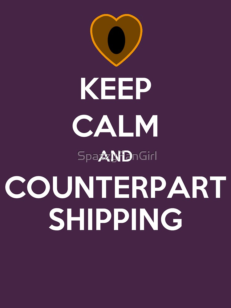 Keep Calm and Counterpartshipping by SpazzyFanGirl