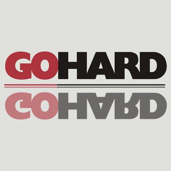 TShirtGifter presents: GO HARD!