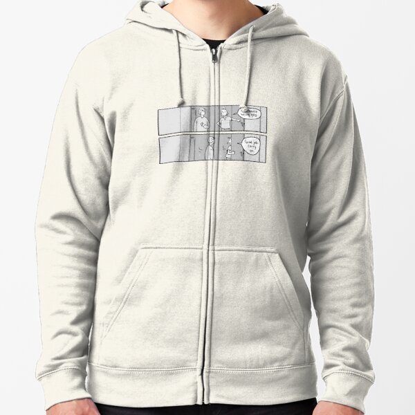 Oh, you're being gay. Good job, carry on. Zipped Hoodie