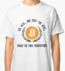 To BTC or not to BTC Classic T-Shirt