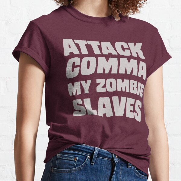 """""""Attack COMMA My Zombie Slaves"""" Classic T-Shirt"""