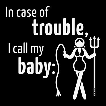 In Case Of Trouble, I Call My Baby! (Girlfriend / White) by MrFaulbaum