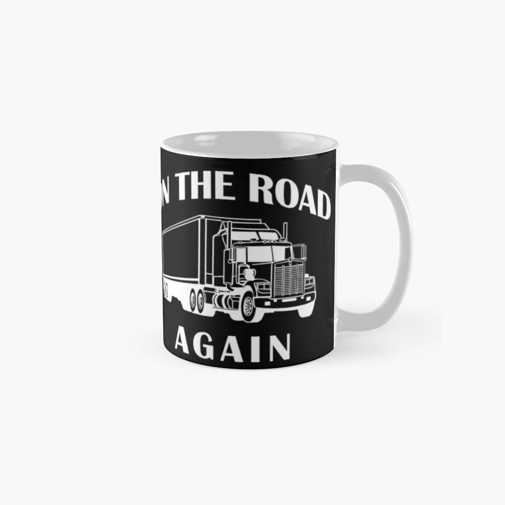 Trucker, On the Road Again, Big Rig Hauler Gifts Classic Mug