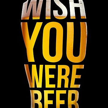 Wish You Were Beer  by collection-life