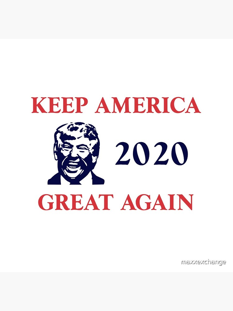 Trump 2020 Keep America Great Again. Gifts by maxxexchange