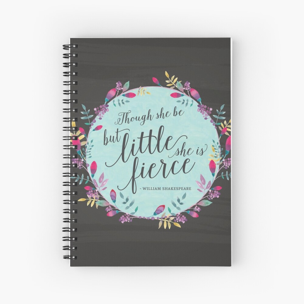 Though she be but little, she is fierce Spiral Notebook