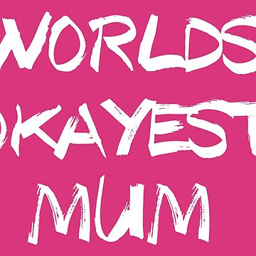 WORLDS OKAYEST MUM by collection-life