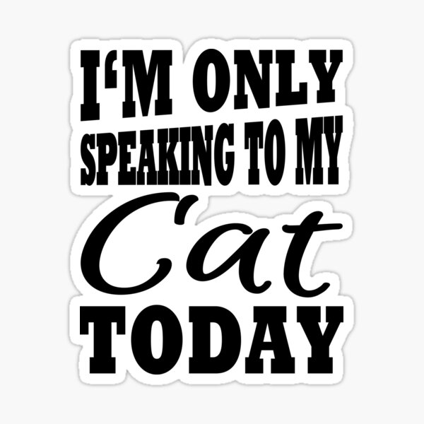 I'm only speaking to my cat today Sticker