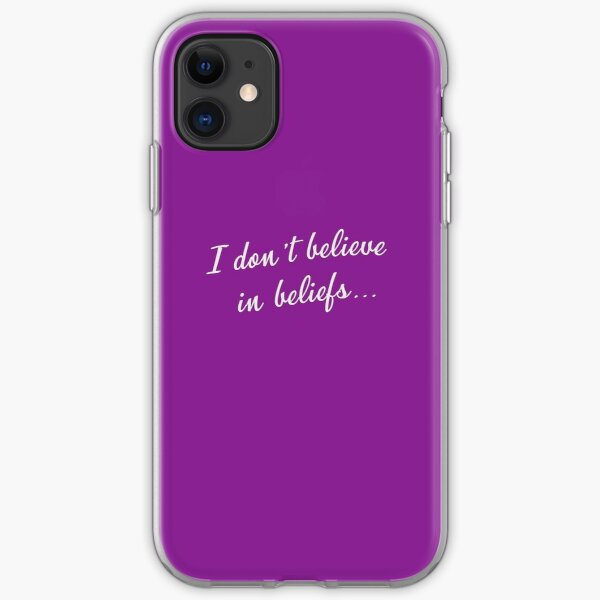 I don't believe in beliefs... iPhone Soft Case