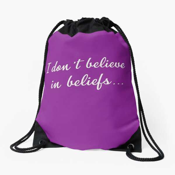 I don't believe in beliefs... Drawstring Bag