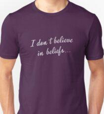 I don't believe in beliefs... Slim Fit T-Shirt