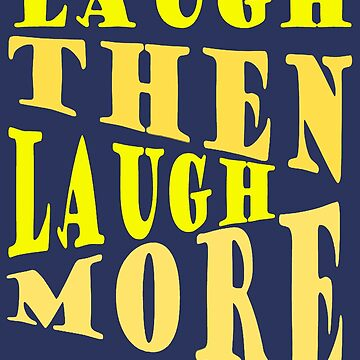 Laugh and Laugh More Happy Vibes Text by taiche