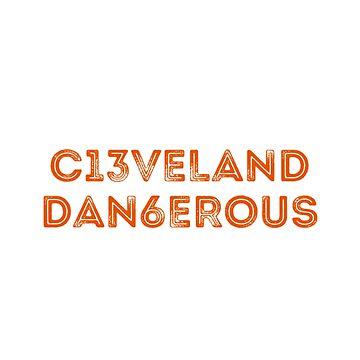 C13veland Dan6erous, Cleveland Dangerous by KenRitz