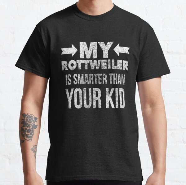 My Rottweiler is Smarter Than Your Kid Classic T-Shirt