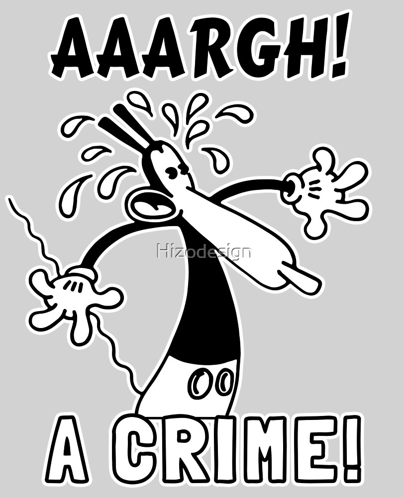 Aaargh A Crime By Hizodesign Redbubble