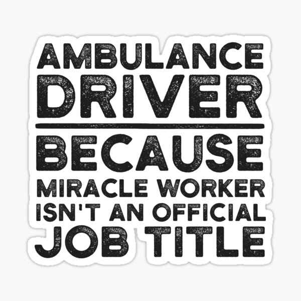 Ambulance Driver Because Miracle Worker Isn't An Official Job Title Sticker