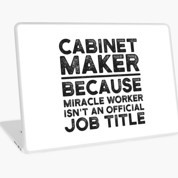 Cabinet Maker Because Miracle Worker Isn't An Official Job Title Laptop Skin