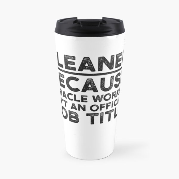 Cleaner Because Miracle Worker Isn't An Official Job Title Travel Mug