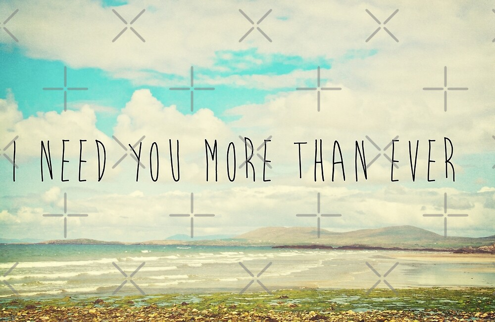 I Need You More Than Ever by Denise Abé