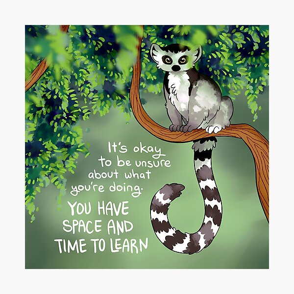 """It's Okay to Be Unsure About What You're Doing"" Ring-Tailed Lemur Photographic Print"