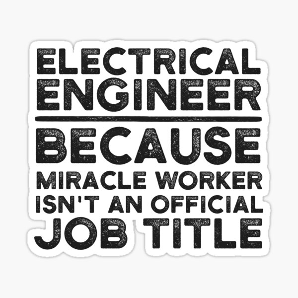 Electrical Engineer Because Miracle Worker Isn't An Official Job Title Sticker
