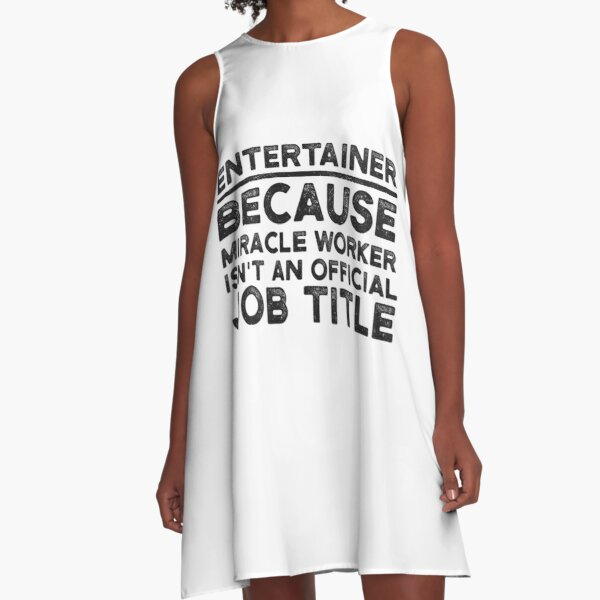 Entertainer Because Miracle Worker Isn't An Official Job Title A-Line Dress