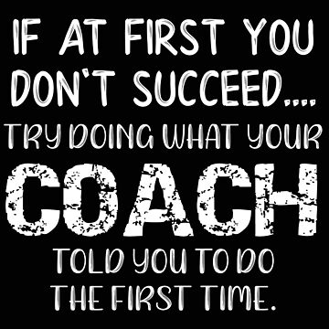 Coach Do What Your Coach Told You To Do by stacyanne324