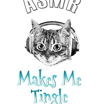 """ASMR Makes Me Tingle"" Shirt Gift For ASMR Video and Cat Fans by techman516"