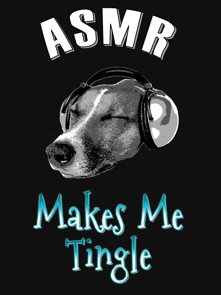 """Copy of Copy of """"ASMR Makes Me Tingle"""" Shirt Gift For ASMR Video and Dog Fans by techman516"""