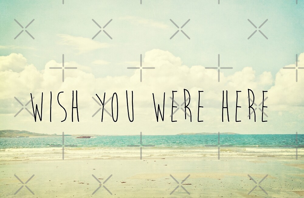 Wish You Were Here by Denise Abé