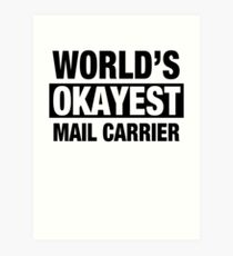 World's Okayest Mail Carrier Art Print
