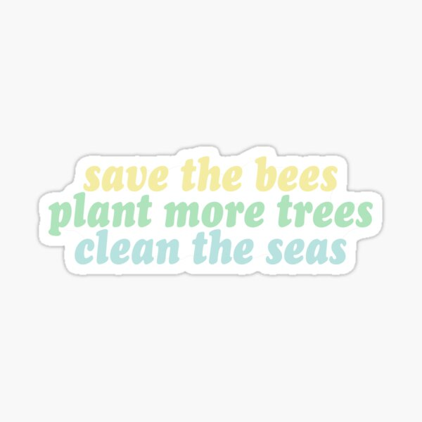 save the bees, plant the trees, clean the seas Sticker