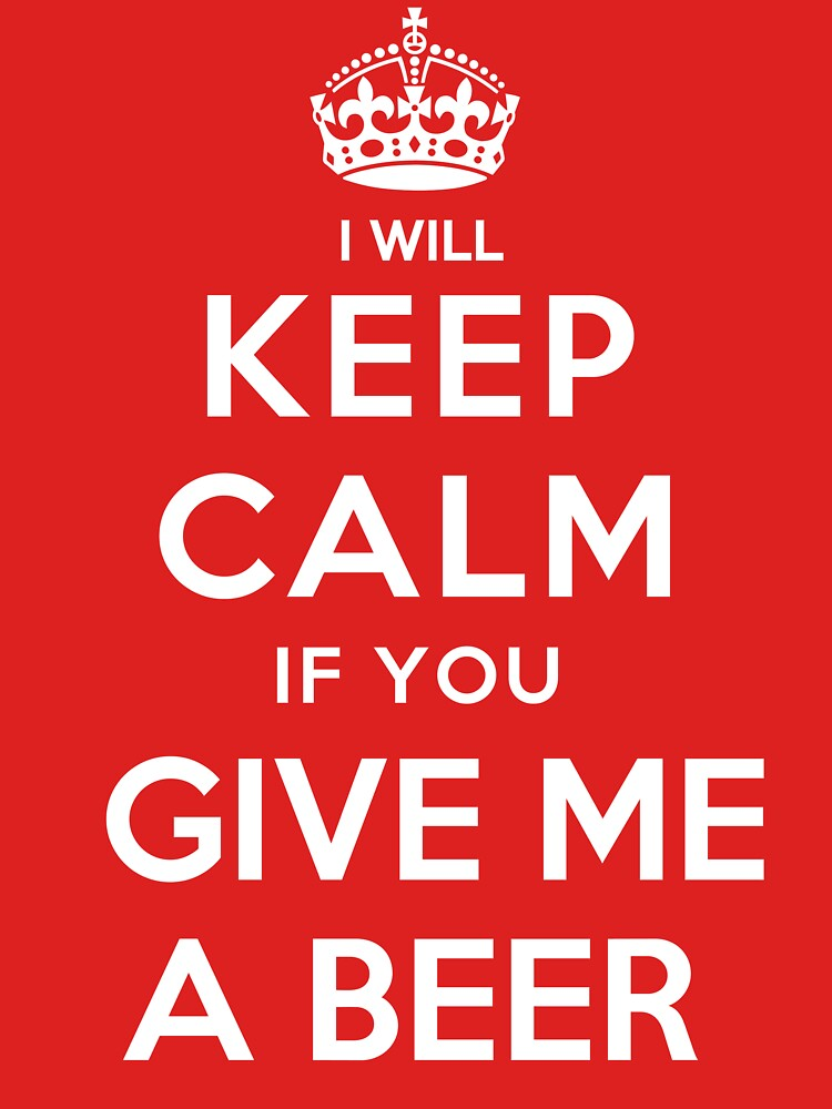 Keep Calm Give me a Beer by Amnezia