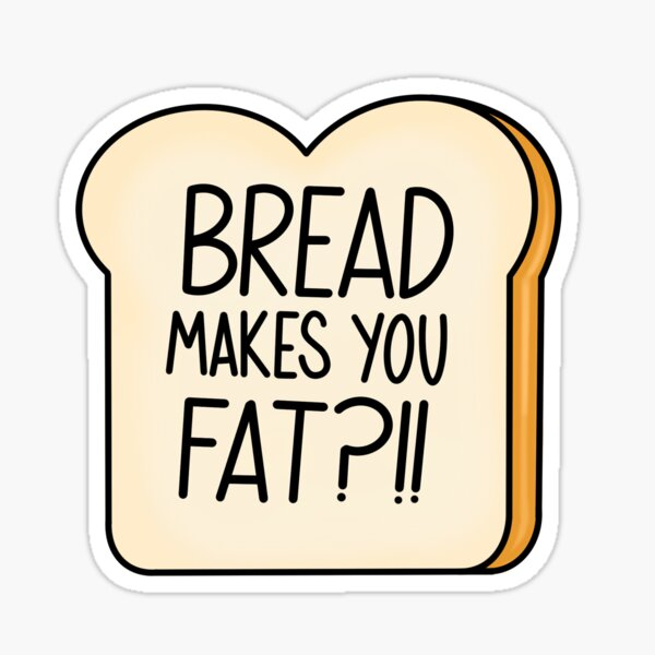 Bread makes you fat  Sticker
