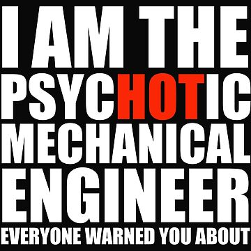 Hot Psychotic Mechanical Engineer You Were Warned About by losttribe